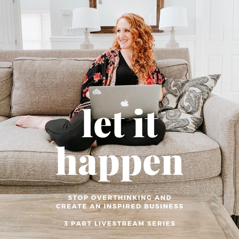 Let It Happen Livestream Series for Courageously Authentic Entrepreneurs.png