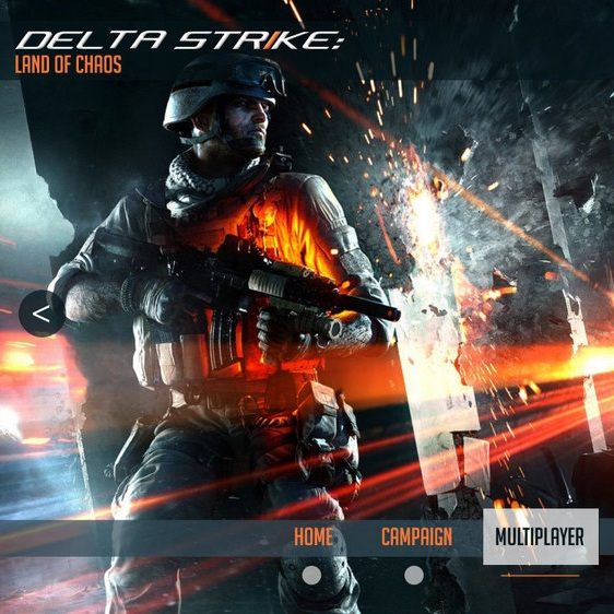 Delta Strike: Land of Chaos - Project: Delta Strike Mobile GameClient: Warlord Games (concept)Roles: Logo Design and UI DesignAbout: Warlord Games is a Mobile Game company. Delta Strike is a First Person Shooter Mobile war game similar to Modern Warfare. This Game brings the user into the game and has the same feel as a First Person Shooter as any Home Gaming System such as PlayStation and Xbox.