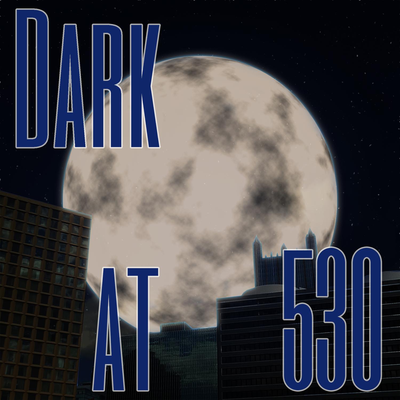 Dark at 530 Podcast
