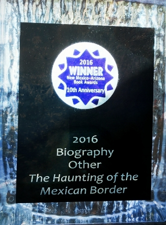 ANNOUNCING: THE HAUNTING OF THE MEXICAN BORDER wins a 2016 NEW MEXICO-ARIZONA BOOK AWARD.