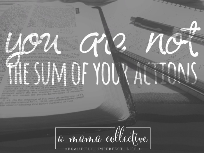 You are not the sum of your actions