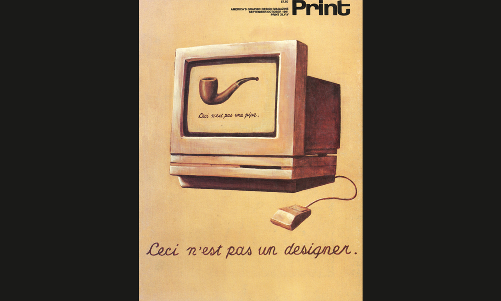 Playing on Magritte's Pipe, Print Magazine in 1991   lamented   the death of the print designer.