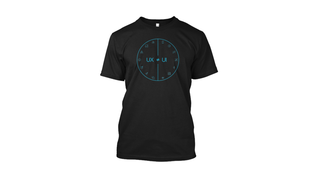 "The ""UX is not UI"" t-shirt."