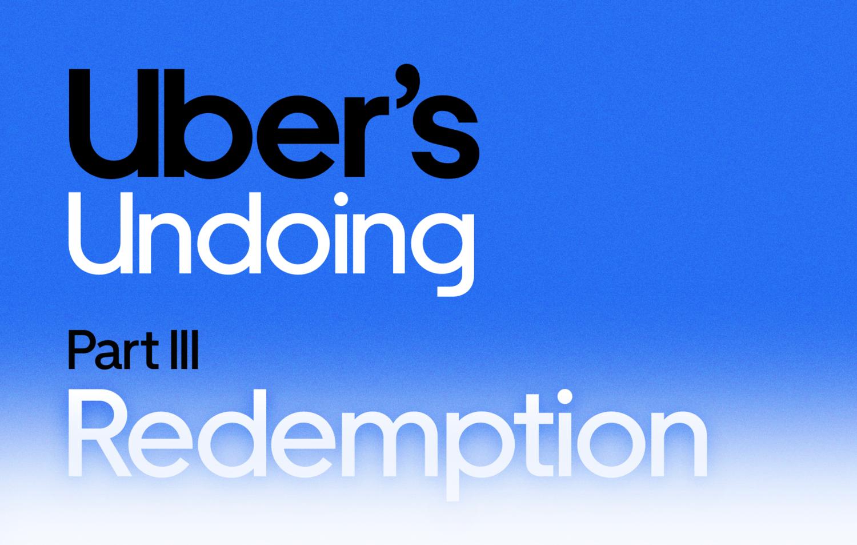 Uber's Undoing Part III: Redemption — Eli Schiff
