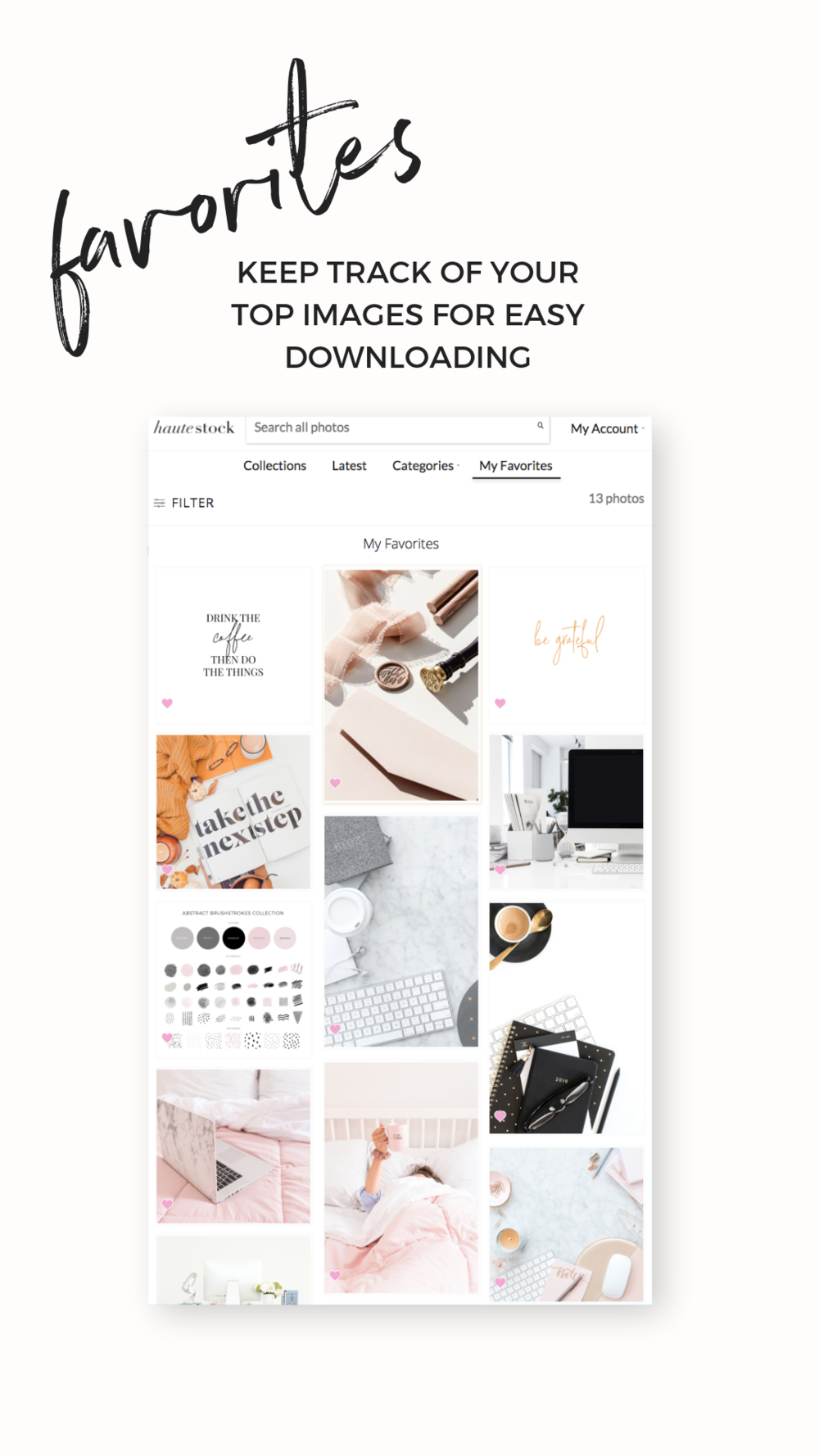 Favorite your fav Haute Stock Images so they are all in one place for easy viewing / downloading! The Favorites feature is perfect for gathering inspiration for rebrands, new projects, graphics ideas, and more.