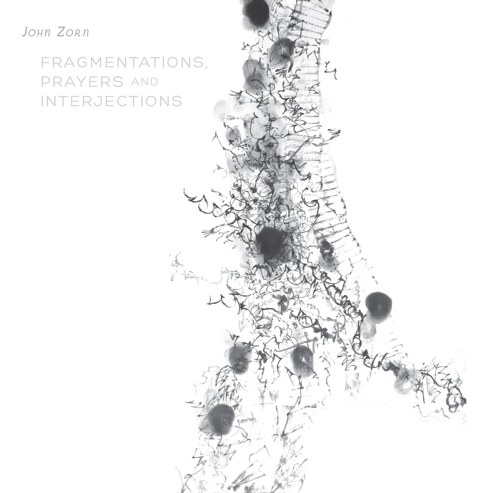 John Zorn :  Fragmentations, Prayers And Interjections