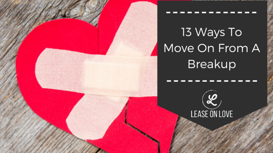13 Ways To Move On From A Breakup