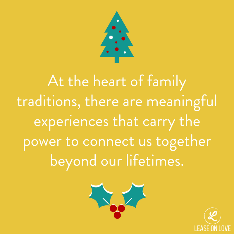 At the heart of family traditions,there are meaningful experiencesthat carry the power to connect us together beyond our lifetimes..png