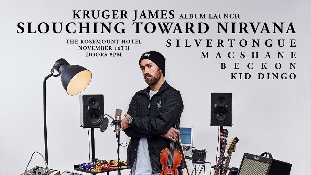 Kruger James is a veteran. His resume reads like a 'how-to' in live band arrangement and leadership, freestyle performance and appreciation, and beat making utilising instrumental virtuosity.  He's a beatmaker that writes and plays samples, a rapper that sings, and a violinist that improvises, composes and arranges. Come see him and his band launch his solo album 'Slouching Toward Nirvana' on November 10th at The Rosemount Hotel. Supports from Silvertongue, Macshane, Beckon, and Kid Dingo.  Presales have a chance to win limited edition merch on the night.  This is an 18+ event.  Buy tickets here:  http://rosemounthotel.com.au/event/kruger-james-album-launch/   Pre-order the album here:  https://krugerjames.bandcamp.com/album/slouching-toward-nirvana