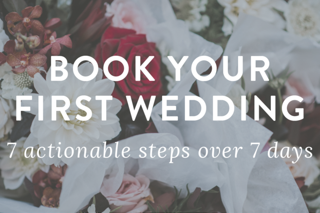 Take action. - Enroll in my free course to receive practical advice that will help you book your first wedding.