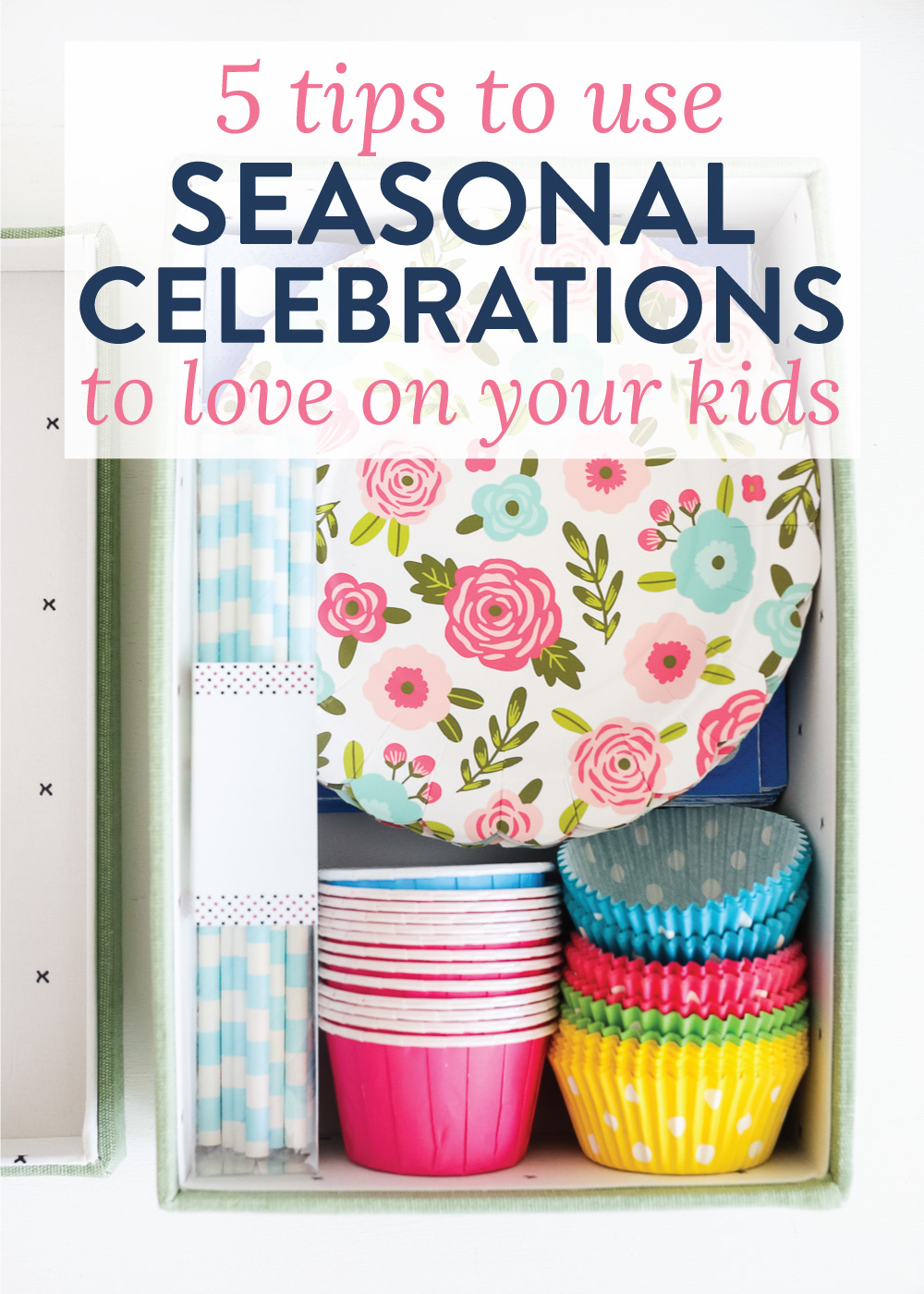 5 Tips To Use Seasonal Celebrations to Love on Your Kids
