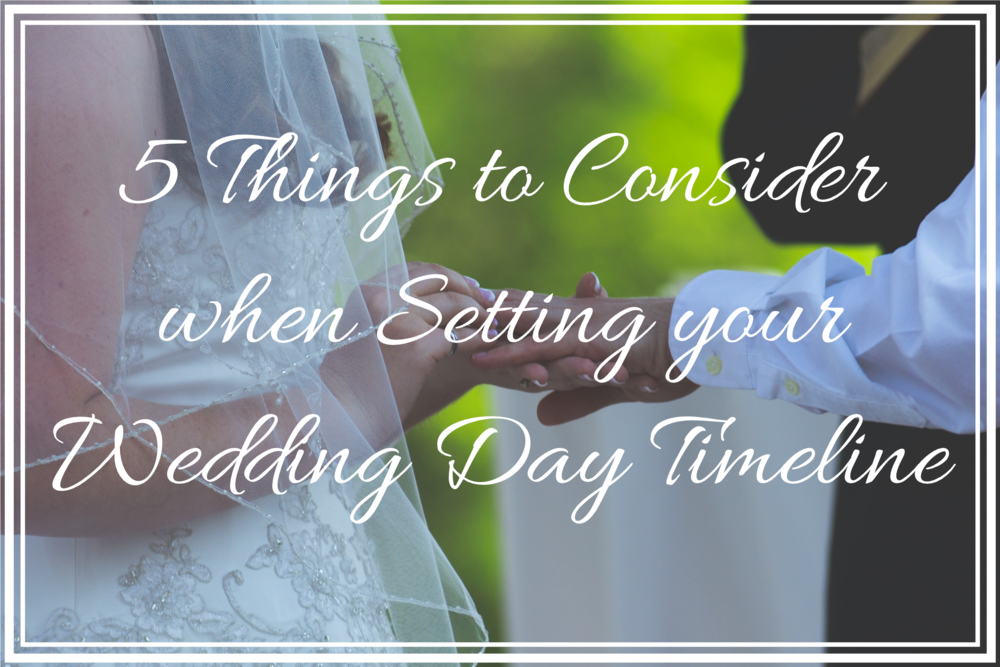 Wedding Planning Tips: 5 Things to Consider When Setting your Wedding Day Timeline