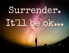 Surrender... it'll be ok....jpg