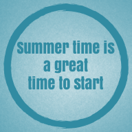 Summer time isa greattime to start