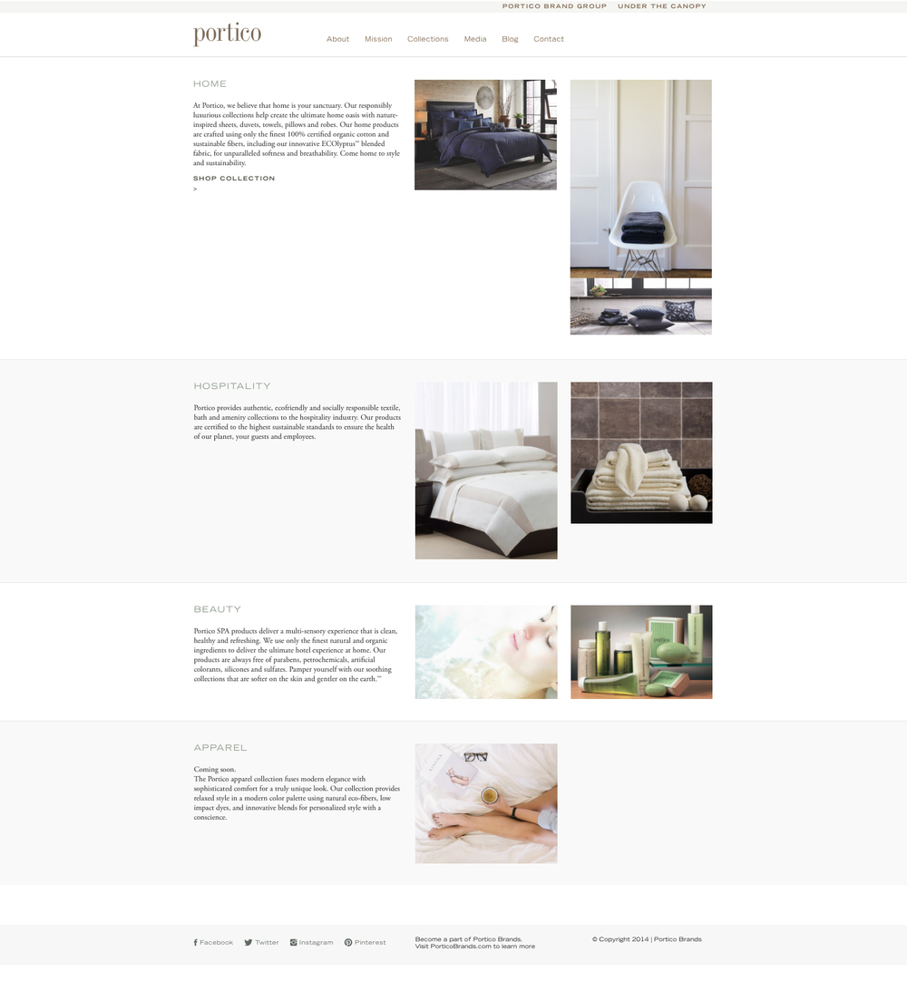 PORTICO    Website copy     For nearly 30 years, Portico Home has set the standard for responsibly luxurious home and apparel. The company recently changed ownership and underwent a re-branding. The challenge of the project was to reposition the Portico brand with a fresh take on design but still pay homage to a legacy of responsible design.   download