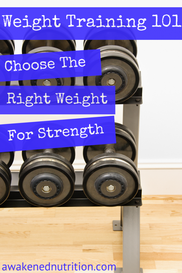 92d2e15ba Weight Training 101: Choose the Right Weight for Strength — Awakened  Nutrition & Training