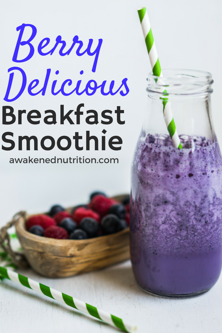 Berry Delicious Breakfast Smoothie - Awakened Nutrition