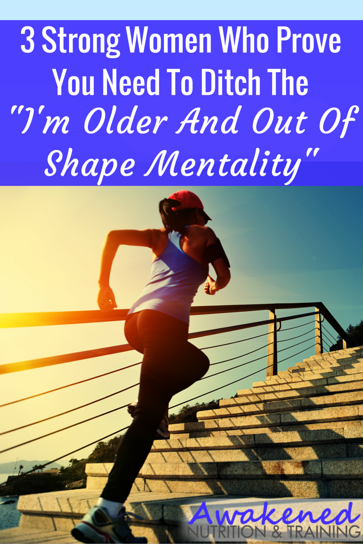 "3 Strong Women Who Prove You Need To Ditch The ""I'm Older And Out Of Shape Mentality"""