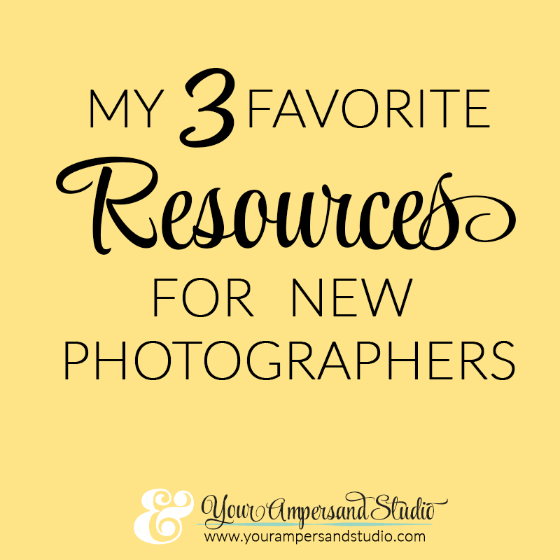 My 3 Favorite Resources for New Photographers - Your Ampersand Studio