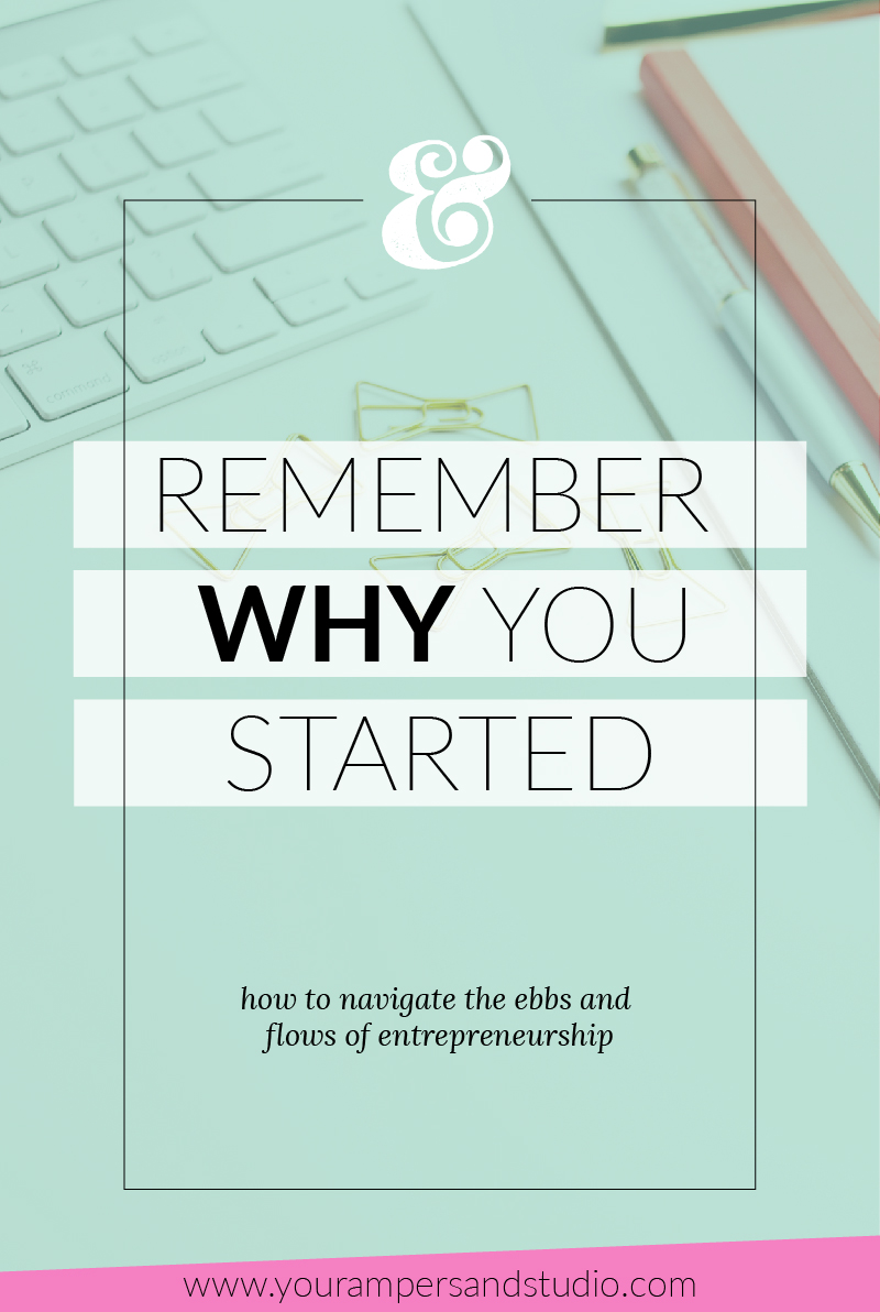 Remember why you started - How to navigate the ebbs and flows of entrepreneurship. - www.yourampersandstudio.com