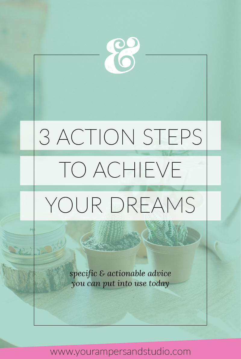 Three actionable steps you can take today to achieve your dreams! - www.yourampersandstudio.com