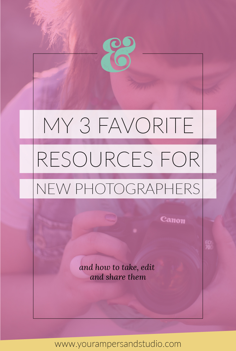 My 3 Favorite Resources for New Photographers - www.yourampersandstudio.com
