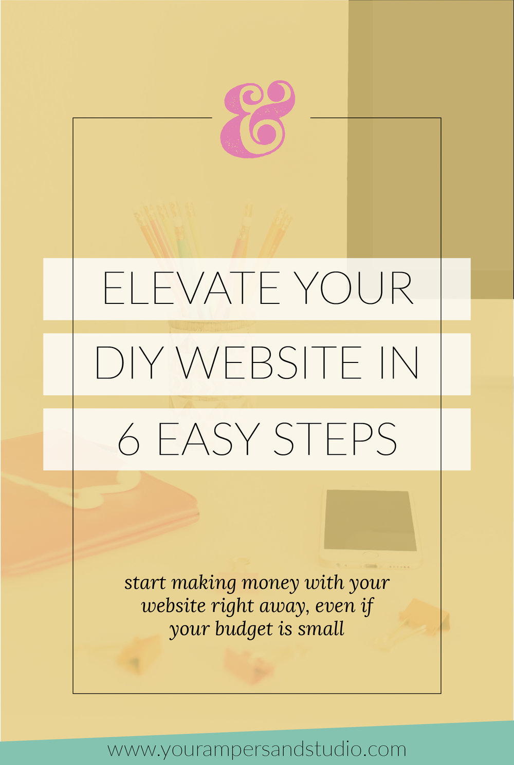 Elevate your DIY website in 6 easy steps so you can start making money right away, even if your budget is small. - Your Ampersand Studio