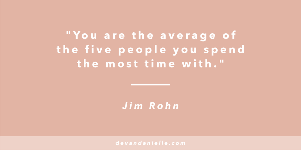 Devan Danielle - You are the average of the five people you spend the most time with.