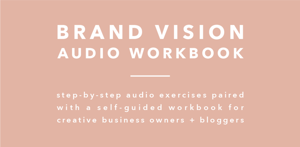 Brand Vision Audio Workbook -- step-by-step audio exercises paired with a self-guided workbook for creative business owners and bloggers