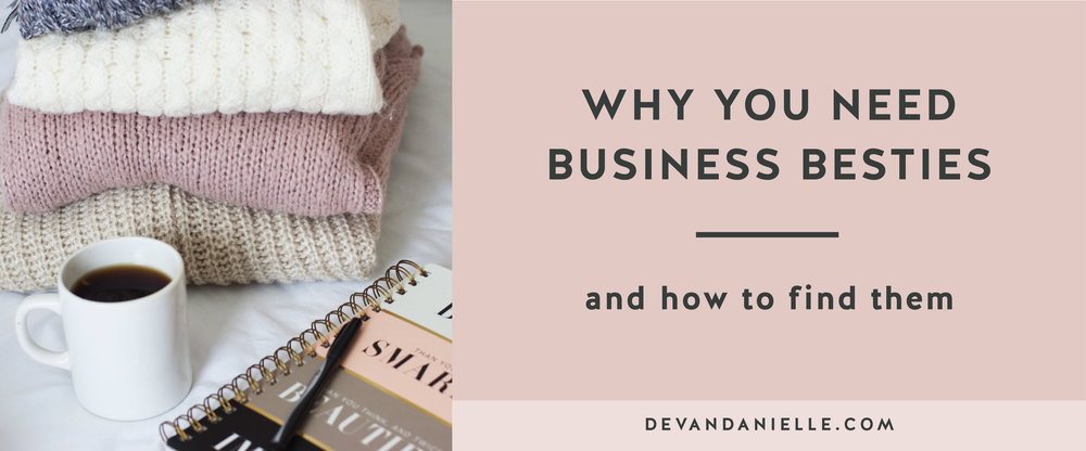 Devan Danielle Why you Need Business Besties and How to Find Them