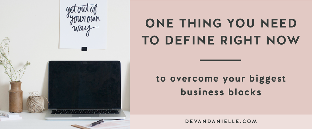 One Thing You Need to Define Right Now to Overcome your Biggest Business Blocks