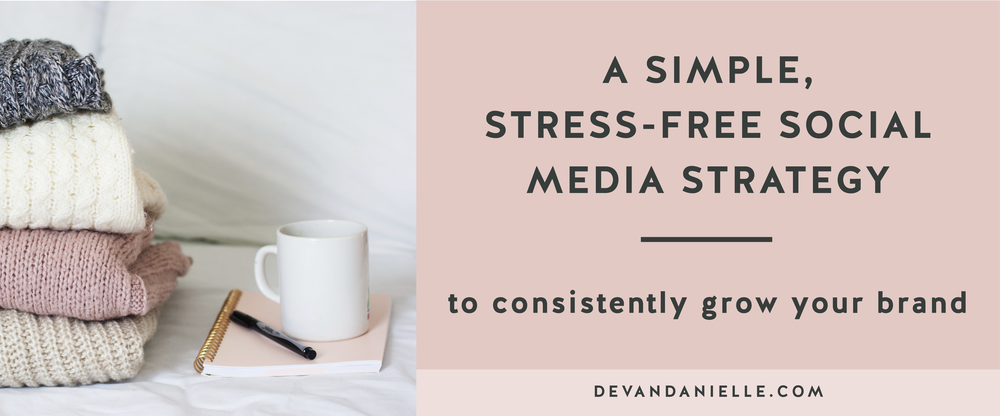 A Simple, Stress-Free Social Media Strategy to Consistently Grow Your Brand