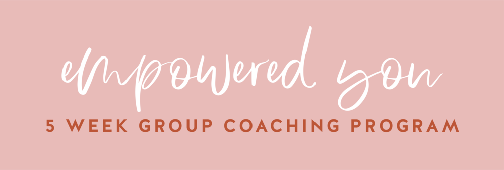 Empowered You 5 Week Group Coaching Program