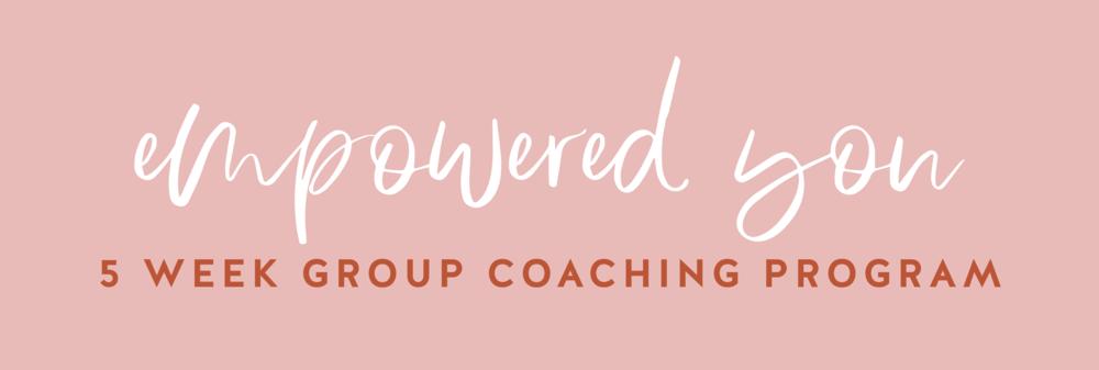 Empowered You 5 Week Group Coaching Program