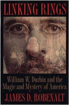 My first book,  Linking Rings, William W. Durbin and the Magic and Mystery of America  (Kent State University Press, 2004).