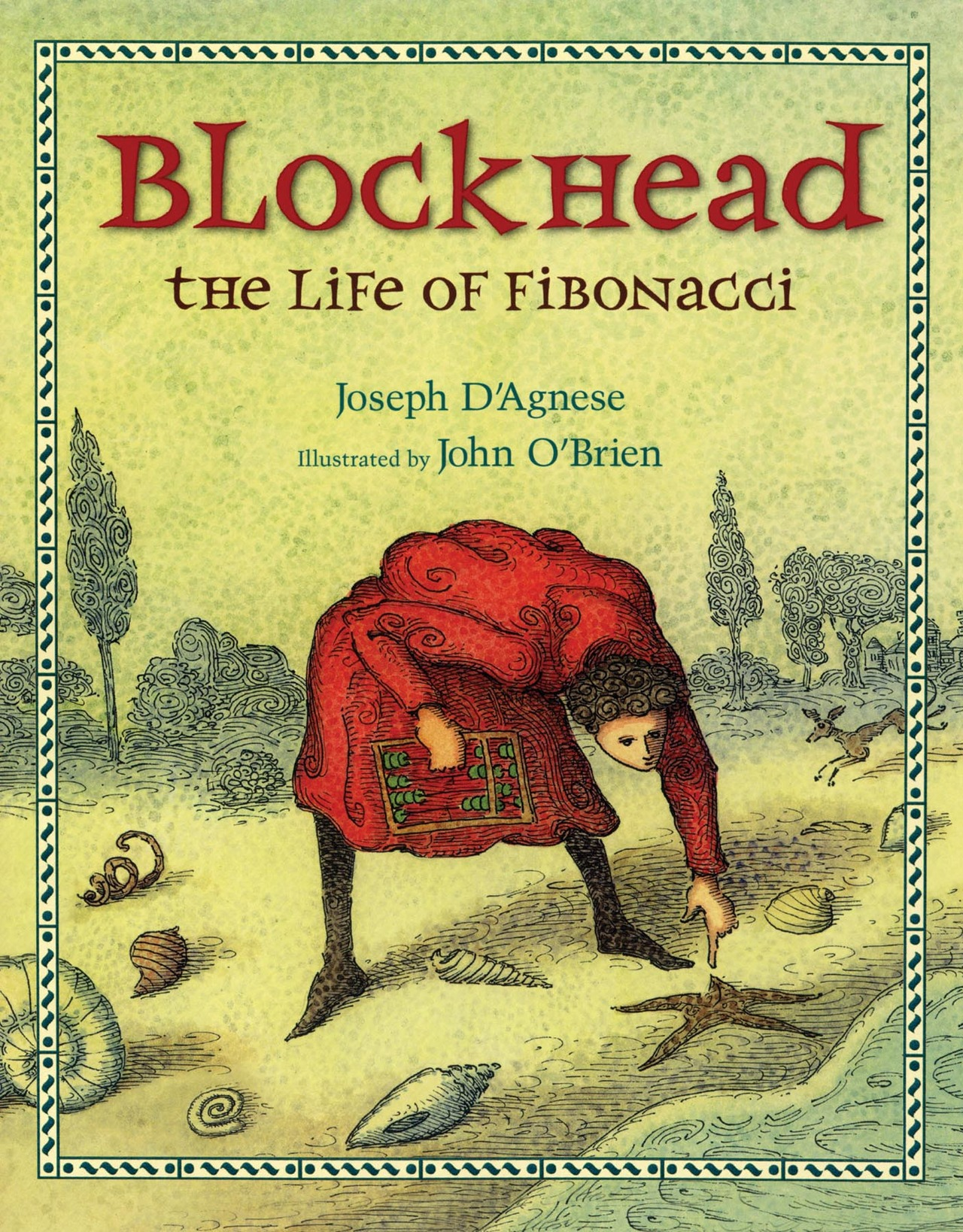 "BLOCKHEAD: THE LIFE OF FIBONACCI is a charming picture book that is a fictionalized story of the real-life mathematician Leonardo of Pisa. He journeyed to Northern Africa to work in his father's business more than 800 years ago. He was surprised to learn that the citizens of his new home didn't use Roman numerals. He traveled the world of the Mediterranean learning all he could about the strange new Hindu-Arabic numerals. Then he wrote books to teach western Europeans how to calculate with them. The man we now call Fibonacci is largely responsible for converting Europe from I-II-III to 1-2-3. But he's mostly remembered for a series of numbers known as the Fibonacci Sequence, which describes how many objects thrive and flourish in nature. PRAISE ""…the clearest explanation to date for younger readers  of the numerical sequence that is found throughout nature and still bears his name."" —BOOKLIST ""Charming and accessible…""—NEW YORK TIMES BOOK REVIEW * ""The lively text includes touches of humor; Emperor Frederick called him 'one smart cookie.' O'Brien's signature illustrations textured with thin lines re-create a medieval setting."" —KIRKUS REVIEWS, starred review   ""Math lover or not, readers should succumb to the charms of this highly entertaining biography of medieval mathematician Leonardo Fibonacci."" —PUBLISHERS WEEKLY BUY Hardcover: Indiebound  Amazon  B&N  Powell's Teacher Suppliers: Educators Outlet, Reading Warehouse, First Book Autographed: Malaprop's  Spellbound"