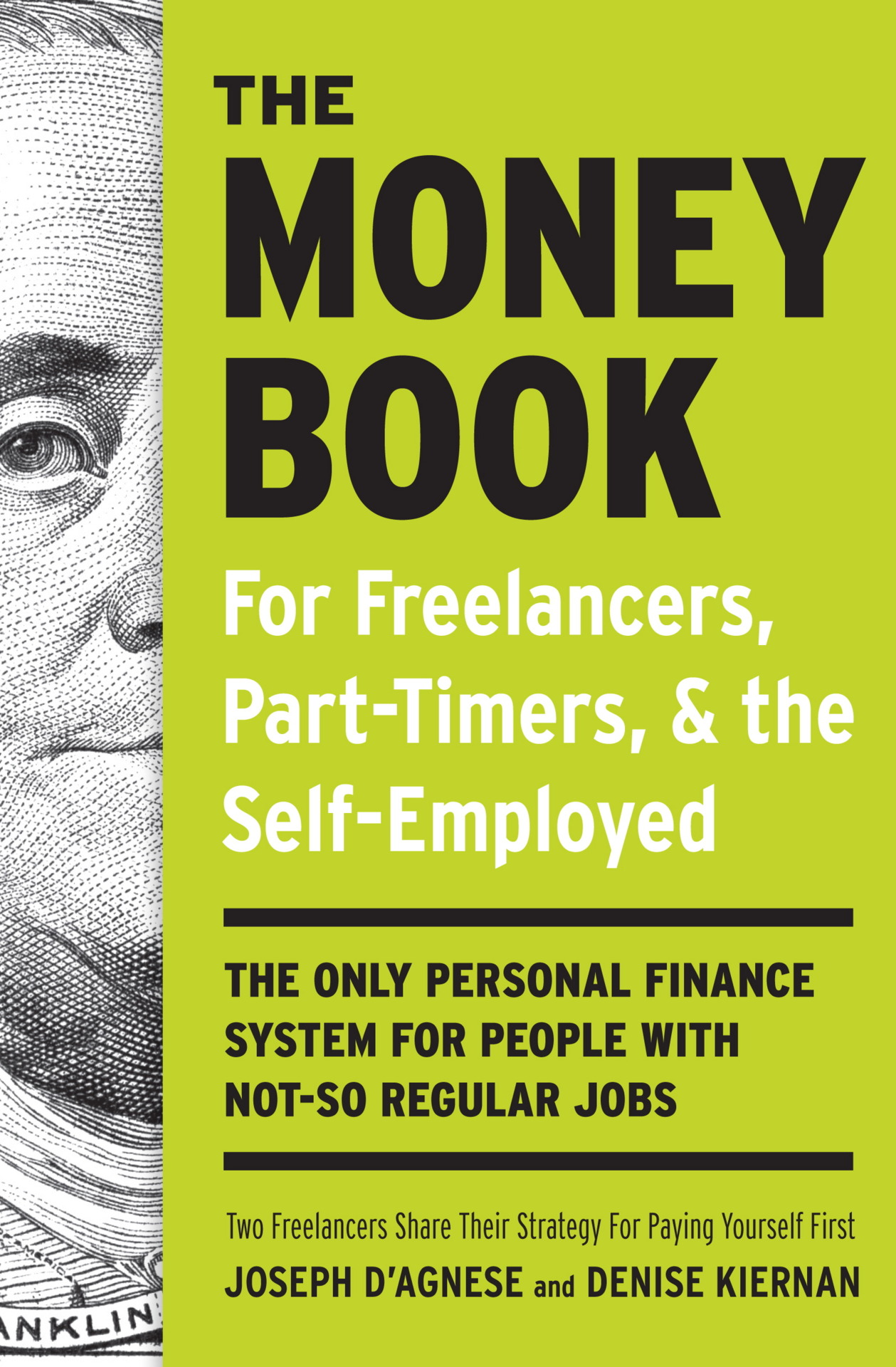 "THE MONEY BOOK FOR FREELANCERS,  published by Random House. People don't go freelance for the money, but they stop freelancing because of it.    After more than a dozen years of working as a freelancer, I realized I must know something other people didn't about surviving the ups and downs of a freelancer's income. It's all here in a personal finance book subtitled, ""The Only Personal Finance System for People With Not-So-Regular Jobs."" Find out how to banish debt, live within your means, save up for your dreams—and even your taxes.    The freelancer's earning style is different from the traditional worker's, yet every personal finance book on the market is written as if we're all in the same boat. We're not. This book gets it. The others don't.    Two NYT Bestselling authors use our system. And one reader, a certified financial planner, wrote to tell us she was scrapping her longtime system for ours. That's high praise.    PRAISE    ""Through trial and error, veteran freelancers D'Agnese and Kiernan worked out a money-management system that allowed them to save for emergencies and retirement, pay off debt, buy benefits, cover their taxes and survive the droughts in business that seem an inevitable part of working for yourself. They convey all this in a book that's irreverent and hugely entertaining."" —MSN MONEY    ""It's not often that I find myself enjoying a book on finances…but the authors of The Money Book make learning about finances fun….There's a lot of good advice to take away from this book and having it all in one place is manna from heaven for your finances."" —FREELANCE SWITCH    ""The other great thing about The Money Book for Freelancers is the writing style. D'Agnese and Kiernan are like personal trainers for your financial life. They're constantly cheering you on to stretch your abilities and resources, while candidly holding you accountable for your choices. Whether you freelance or not, their attitude is refreshing. If you do freelance, you'll likely find their life lessons and anecdotes eerily familiar."" —GET RICH SLOWLY     BUY    eBooks:  Kindle    Nook    iPad    Sony    Kobo    Diesel    Google    Paperback:  Indiebound    Amazon    B&N    Powell's    Autographed:  Malaprop's"