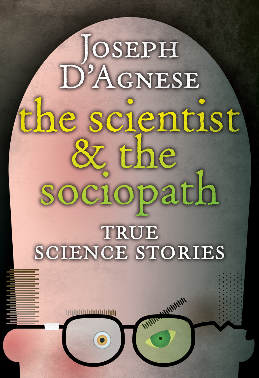 THE SCIENTIST AND THE SOCIOPATH  features 17 nonfiction science stories. Real-life scientists tackle theories and discoveries that will change our world. Laymen grapple with disturbing science in their lives.      Big Bang theory to tissue engineering, human evolution to cryptography, strange animals, robots, and the secret of human ingenuity.   Culled from my extensive reporting for magazines such as Discover, Wired and Seed, these tales are bundled together for the very first time. This collection includes two never-before-seen stories. Top 10 Kindle Bestseller for Nonfiction Science Essays & Commentary. Top 25 Amazon Bestseller for Science & Math Essays.    Available for:     Kindle  (US)    Kindle  (UK)       Nook     iBooks     Smashwords     Kobo