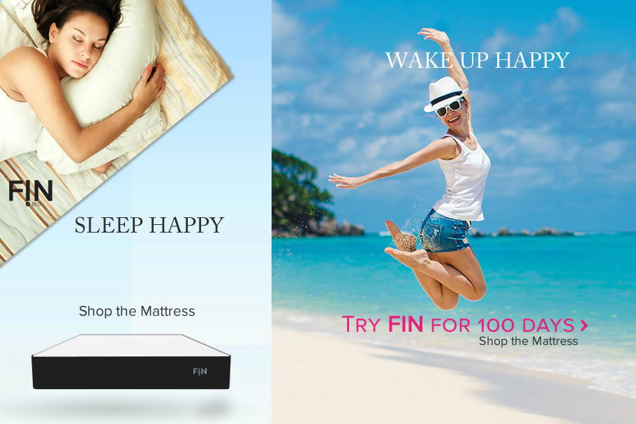 WITH A FIN MATTRESS  GET READY TO WAKE UP HAPPY  YOUR TODAY STARTED LAST NIGHT.