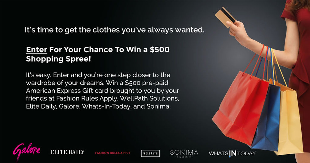 Enter and you're one step closer to the wardrobe of your dreams. Win a $500 pre-paid American Express Gift card brought to you by your friends at Fashion Rules Apply, WellPath Solutions, Elite Daily, Galore, Whats-In-Today, and Sonima