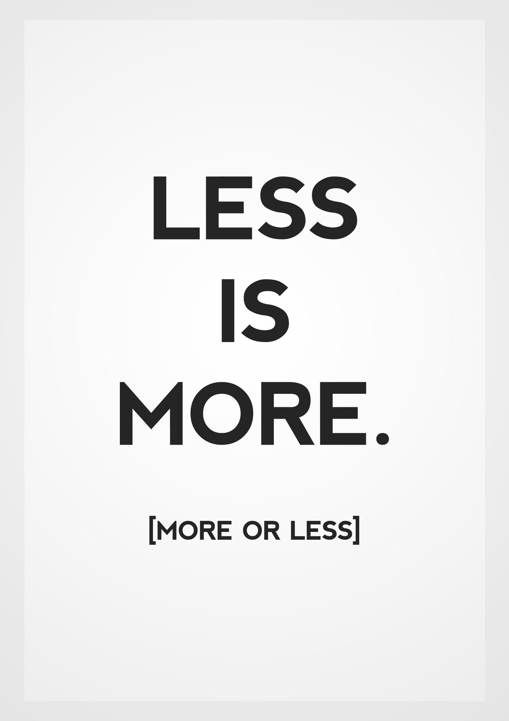 Less is More        Less worry….More faith  Less complaining….More gratitude  Less talking….More doing  Less looking forward or backward…More right here, right now  Bring more of what you want into your life!   image source:    nettiesramblings.blogspot.com