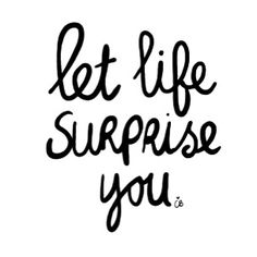 Let Life Surprise You!           Our days, weeks, months, and years pass by so quickly…. Do we really want them all planned out? Let's let go of the planning, and organizing. It's alot more fun just to let life surprise you! Think about it….haven't some of the best moments in your life been surprises?      Sandy Peerless, S.H.E. Contributor    www.lifelessonslovelessons.com       image source:   www.michelemmartin.com