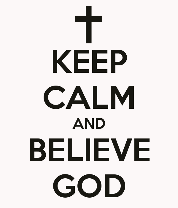 keep-calm-and-believe-god-8.png