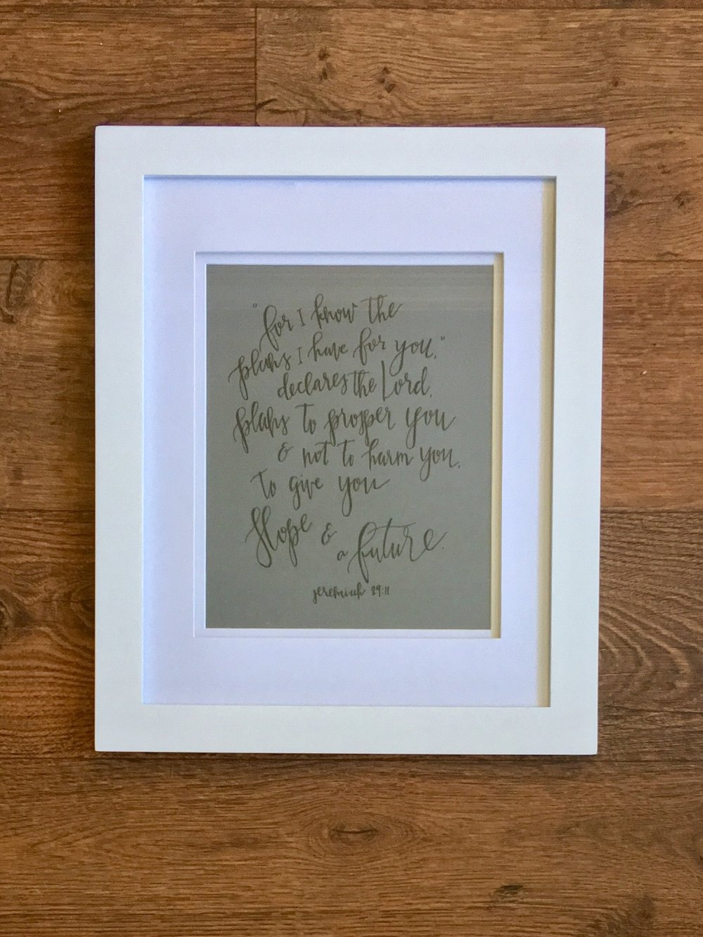 One of my dearest friends sent me this framed hand-lettered verse after Kurt and I experienced loss at the end of March.