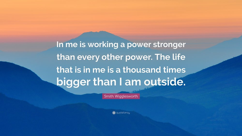 1884835-Smith-Wigglesworth-Quote-In-me-is-working-a-power-stronger-than.jpg