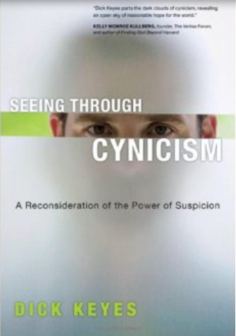 Seeing Through Cynicism:  A Reconsideration of the Power of Suspicion by Dick Keyes.   IVP Press, 2006. 229 pages.
