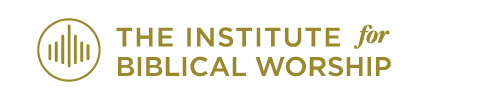 The Institute for Biblical Worship