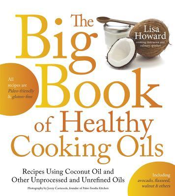 Lisa Howard's new book provides dozens of recipes for cooking with unrefined oils.
