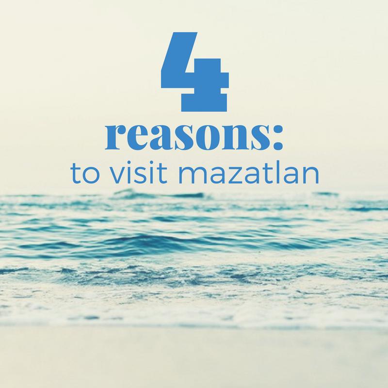 4 reasons to visit mazatlan