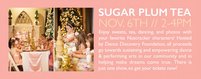 Enjoy sweets and tea, dancing, and photos with your favorite Nutcracker characters at South Coast Conservatory Studio Theatre, 27652 Camino Capistrano, Laguna Niguel, Ca 92677. The proceeds from this event are donated to benefit the community outreach programs of Dance Discovery Foundation. There will only be ONE show at 2:00pm. Limited seating available, get your tickets today!